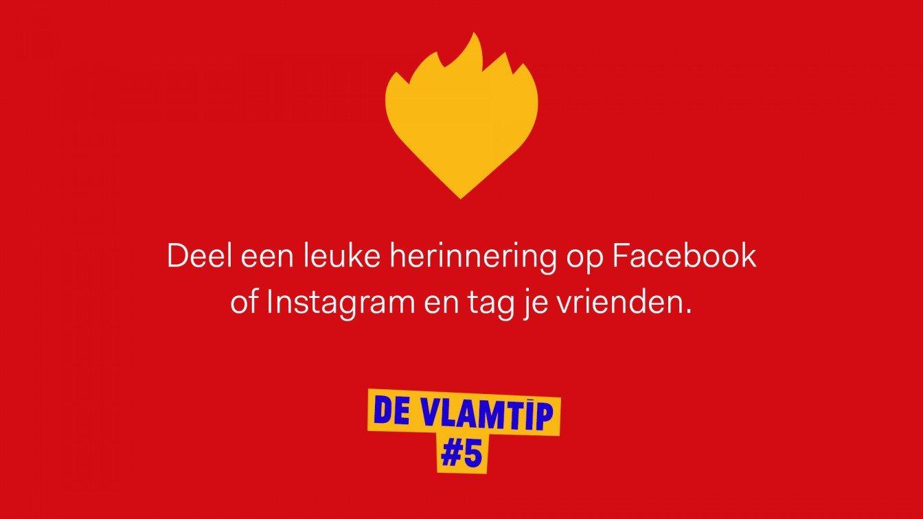 Vlamtip 5: Deel een leuke herinnering op Facebook of Instagram en tag je vrienden