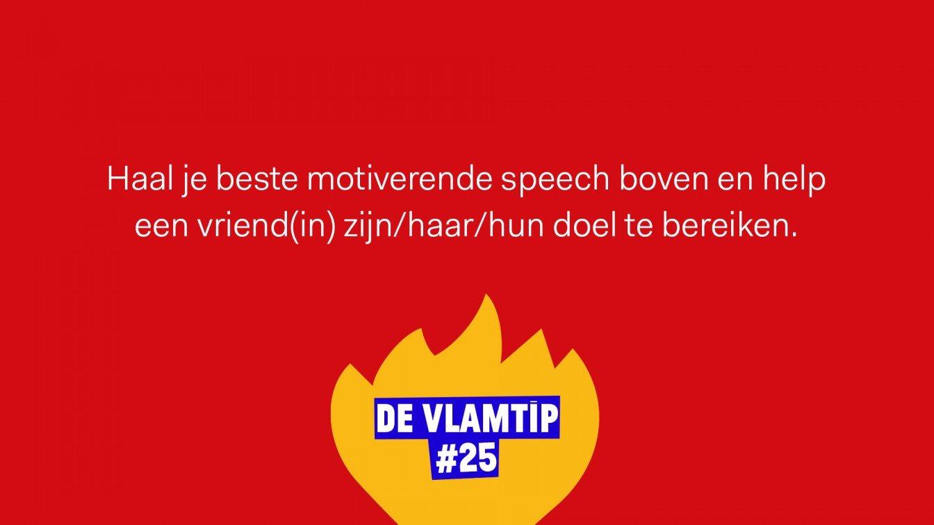 Vlamtip 25: Haal je beste motiverende speech boven en help een vriend(in) om zijn/haar/hun doel te bereiken.