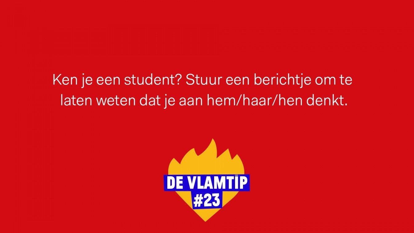 Vlamtip 23: Ken je een student? Ook voor hen is het niet gemakkelijk. Stuur ze een berichtje om hen succes te wensen.