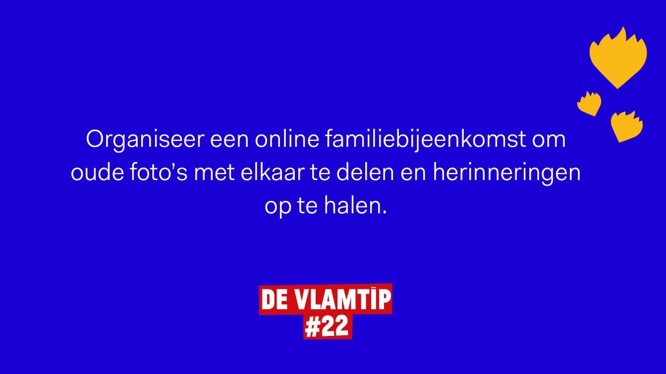 Vlamtip 22: Organiseer een online familiebijeenkomst om oude foto's met elkaar te delen en herinneringen op te halen.